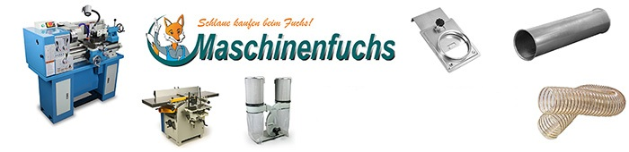 Maschinenfuchs - Holzbearbeitungsmaschinen Metallbearbeitungsmaschinen Absaugtechnik